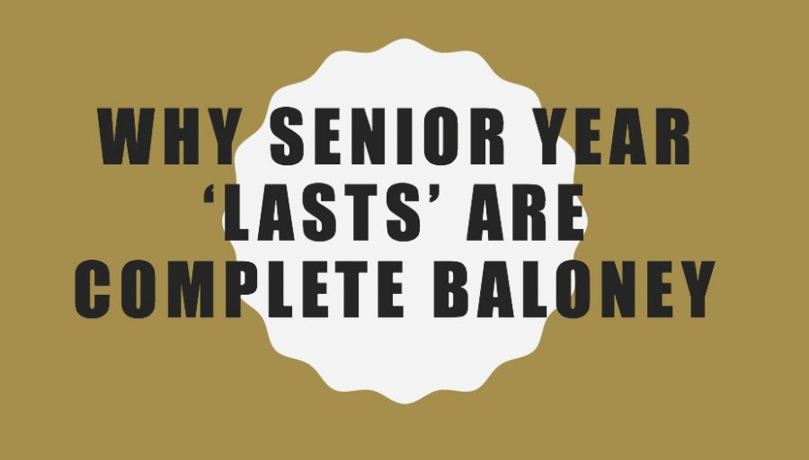 Why Senior Year Lasts are Complete Baloney